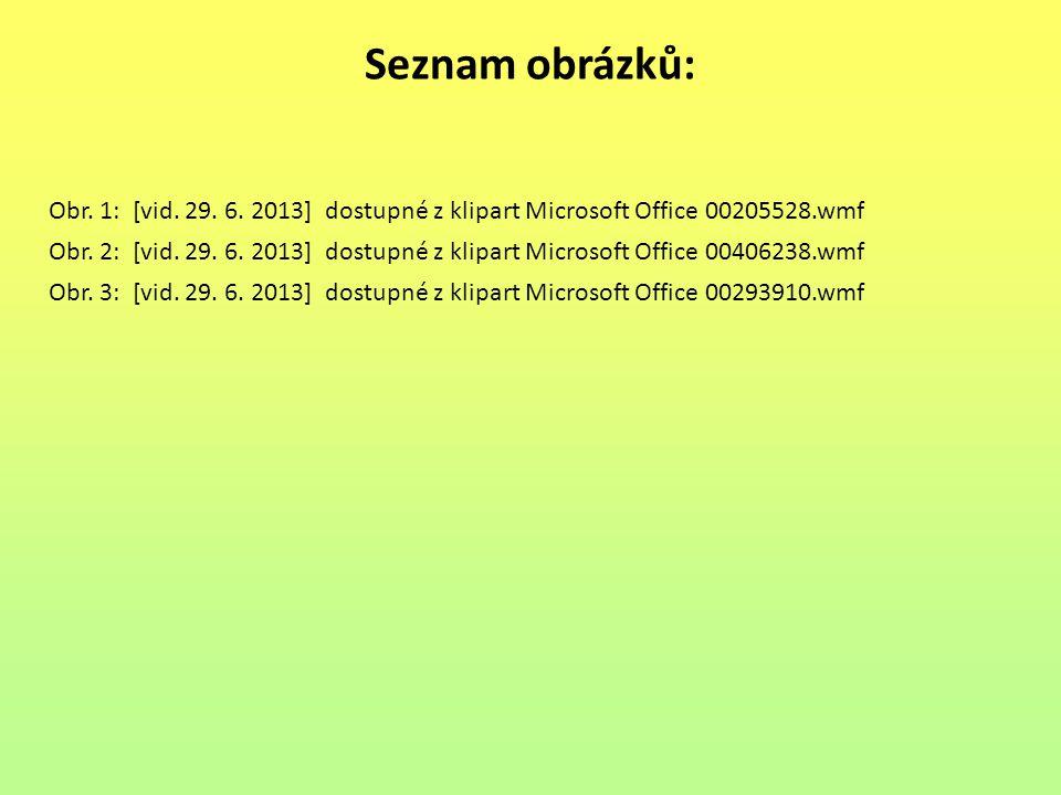 Seznam obrázků: Obr. 1: [vid. 29. 6. 2013] dostupné z klipart Microsoft Office 00205528.wmf.